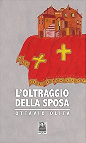 """PRESENTAZIONE DEL LIBRO DI OTTAVIO OLITA """"L'OLTRAGGIO DELLA SPOSA"""""""