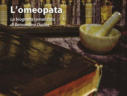 L' omeopata. La biografia romanzata di Bernardino Dadèa